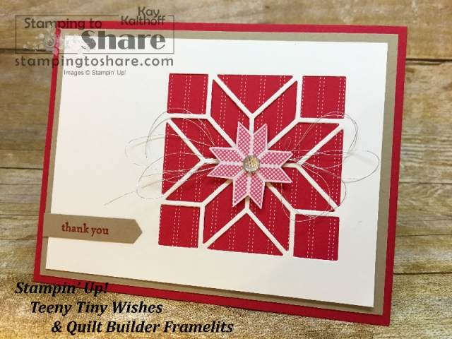 Christmas Thank You Card by Kay Kalthoff #stampingtoshare using Stampin' Up! Quilt Builder Framelits with Teeny Tiny Wishes.