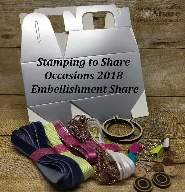 Stamping to Share Occasions 2018 Embellishment Share by Kay Kalthoff
