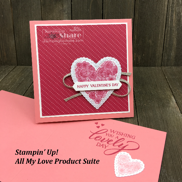 Stampin' Up! All My Love Product Suite for Valentine Cards created by Kay Kalthoff #stampingtoshare