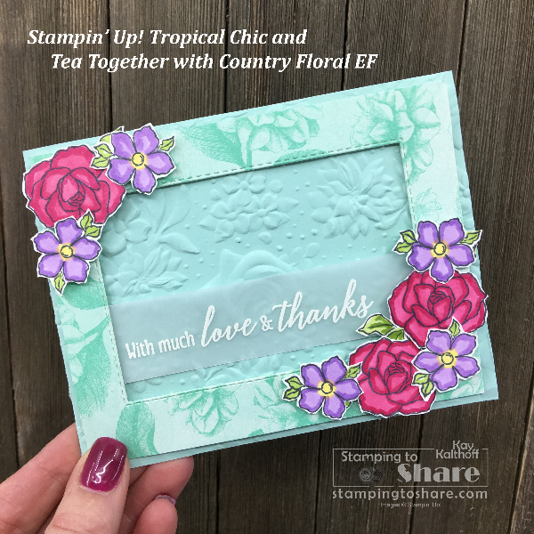 Stampin' Up! Tea Together, Tropical Chic and the Country Floral Embossing Folder